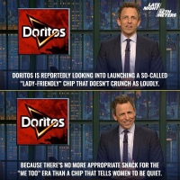 On Lady Doritos, or Crunchless Chips are Not the Answer