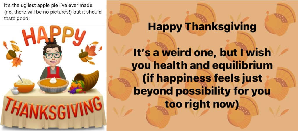 text on a turkey background: Happy Thanksgiving. It's a weird one, but I wish you health and equilibrium (if happiness feels just beyond possibility for you too right now)